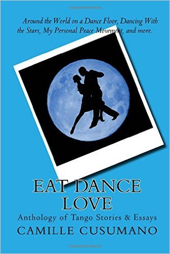 Eat Dance Love: Anthology of Tango Stories  by  Camille Cusumano