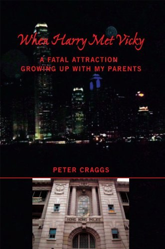 When Harry Met Vicky-A Fatal Attraction: A Fatal Attraction Growing Up with My Parents  by  Peter Craggs