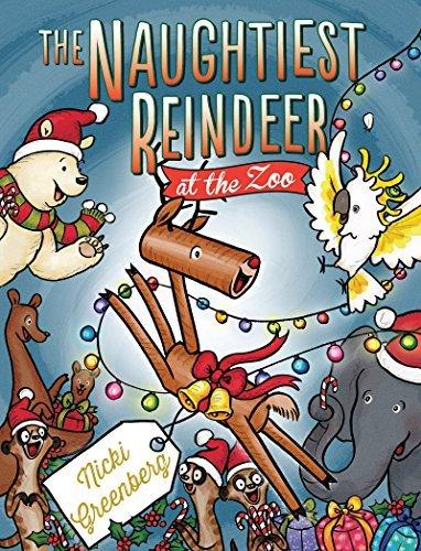 The Naughtiest Reindeer at the Zoo Nicki Greenberg