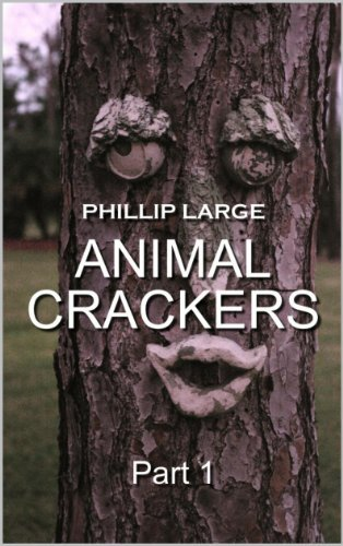 Animal Crackers: Part 1  by  Phillip Large