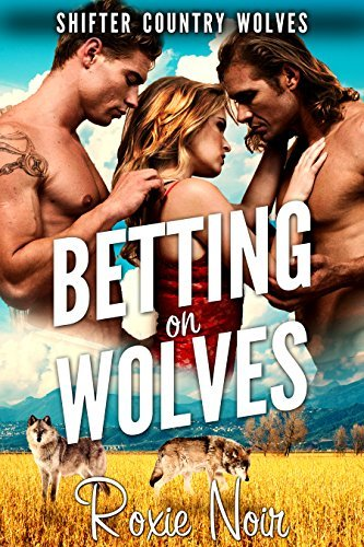 Betting on Wolves (Shifter Country Wolves, #3)  by  Roxie Noir