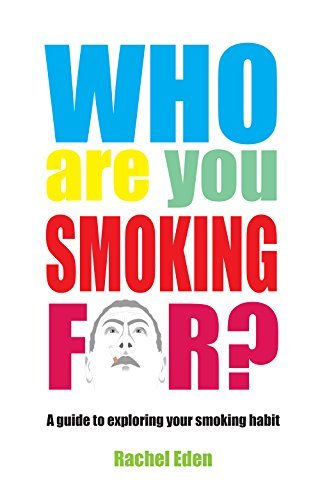Who Are You Smoking For?: A Guide to Exploring Your Smoking Habit  by  Rachel Eden