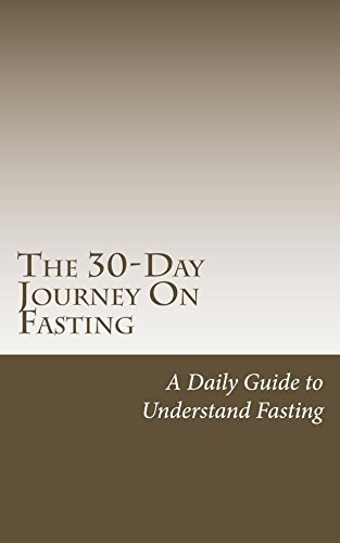 The 30-Day Journey On Fasting: A Daily Guide to Understand Fasting  by  Jamie Rauch
