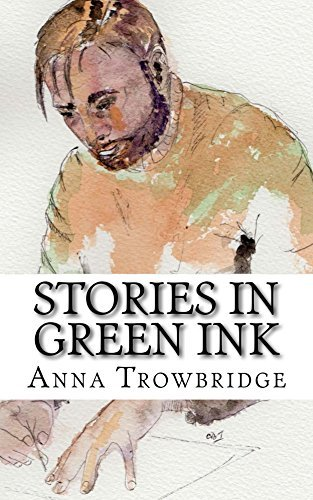 Stories in Green Ink: short stories  by  Anna Trowbridge
