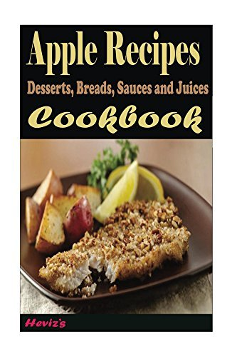 Apple Recipes: Desserts, Breads, Sauces and Juices Hevizs