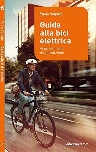 Guida alla bici elettrica. Acquisto, uso e manutenzione  by  Paolo Volpato