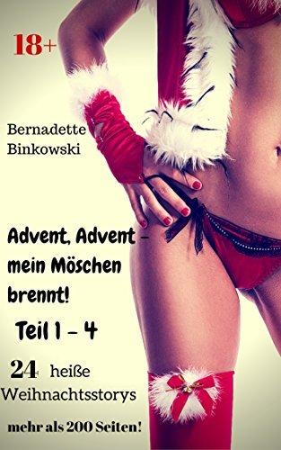 Advent, Advent - mein Möschen brennt! - Teil 1 - 4: 24 heiße Weihnachtsstorys - mehr als 200 Seiten! Bernadette Binkowski