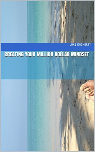 Creating your million dollar mindset  by  Luke Docherty