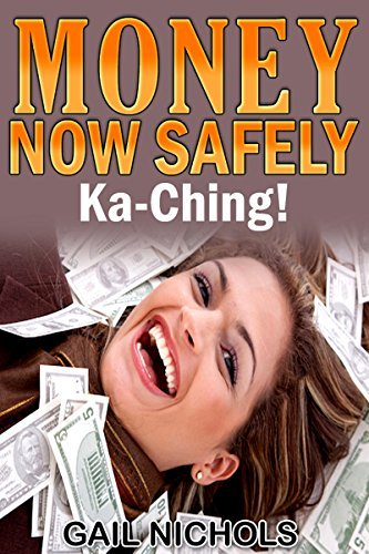 Money NOW Safely: Ka-Ching! Gail Nichols