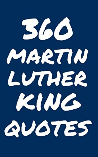360 Martin Luther King Quotes: Interesting, Wise And Thoughtful Quotes By Martin Luther King Jr  by  Robert Taylor