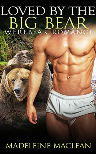 ROMANCE: Loved  by  the Big Bear by Madeleine Maclean
