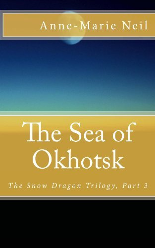 The Sea of Okhotsk (The Snow Dragon Trilogy Book 3)  by  Anne-Marie Neil