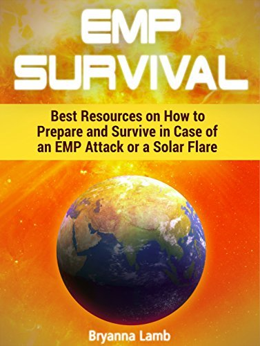 EMP Survival: Best Resources on How to Prepare and Survive in Case of an EMP Attack or a Solar Flare (EMP Survival Books, Survival, Survival guide) Bryanna Lamb