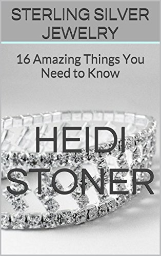Sterling Silver Jewelry: 16 Amazing Things You Need to Know Heidi Stoner