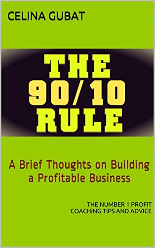 The 90/10 Rule: A Brief Thoughts on Building a Profitable Business (The Number 1 Profit Coaching Tips and Advice) Celina Gubat