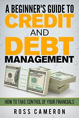 Credit And Debt Management: How to Take Control of Your Financials Ross Cameron