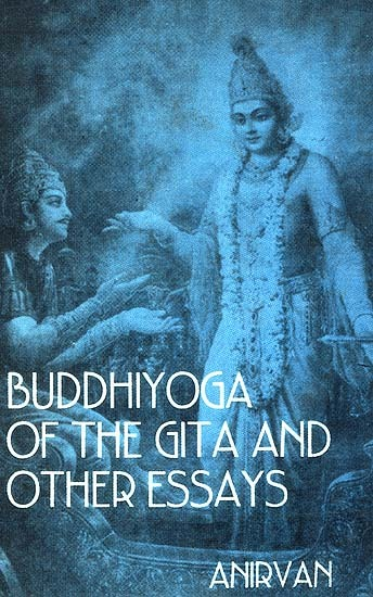 Buddhiyoga of the Gita and Other Essays  by  Anirvan