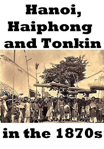 Hanoi, Haiphong and Tonkin in the 1870s  by  Anonymous Author