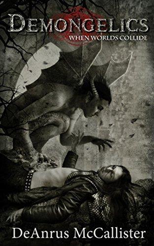 Demongelics: When Worlds Collide (Demongelics Series - Part Four)  by  DeAnrus McCallister