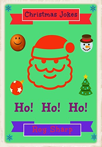 Ho! Ho! Ho! Christmas Jokes: A compendium of funny festive jokes for all the family  by  Roy Sharp