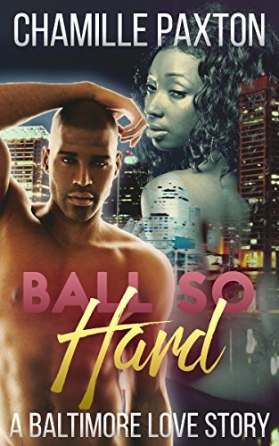 AFRICAN AMERICAN URBAN FICTION: AFRICAN AMERICAN ROMANCE: Ball So Hard - A Baltimore Love Story (College Basketball Sports Romance)  by  Chamille Paxton