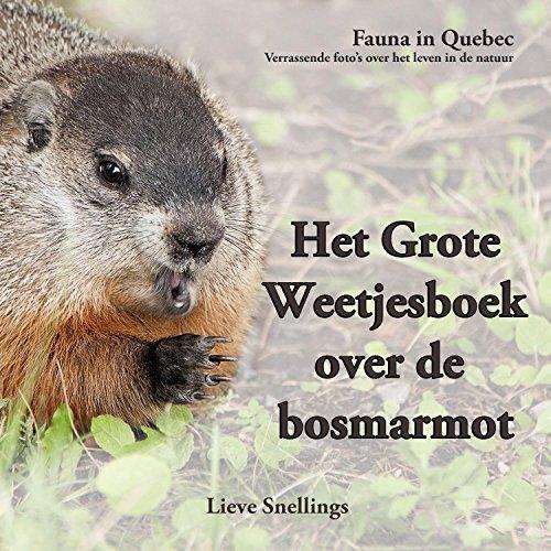 Het Grote Weetjesboek over de bosmarmot (Fauna in Quebec. Verrassende beelden over het leven in de natuur. Book 2) Lieve Snellings