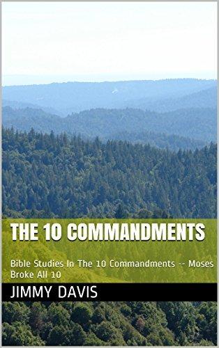 THE 10 COMMANDMENTS: Old Testament Bible Studies The 10 Commandments -- Moses Broke All 10  by  Jimmy Davis