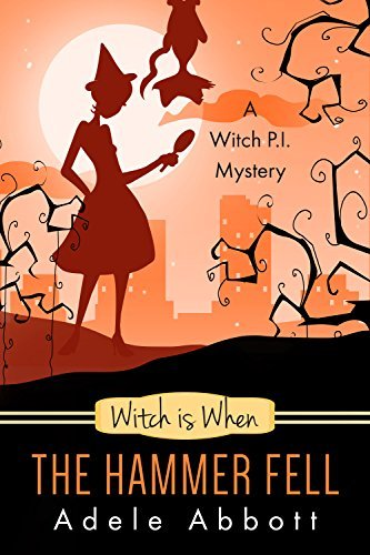 Witch Is When The Hammer Fell (A Witch P.I. Mystery #8)  by  Adele Abbott