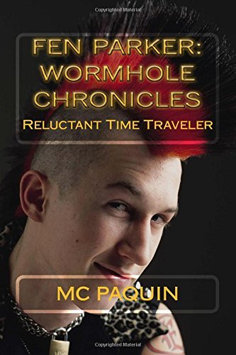 Fen Parker: Wormhole Chronicles: Reluctant Time Traveler  by  M.C. Paquin