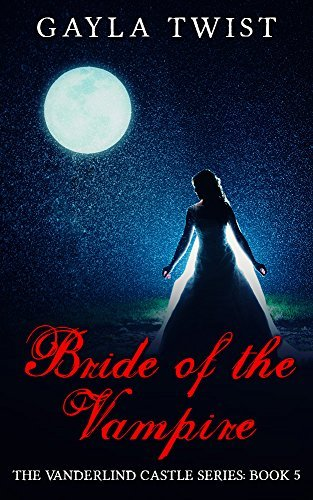 Bride of the Vampire (The Vanderlind Castle Series Book 5) Gayla Twsit