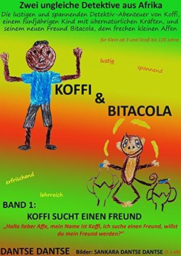 Koffi sucht einen Freund: Die lustigen und spannenden Detektiv-Abenteuer von Koffi, einem fünfjährigen Kind, und seinem neuen Freund Bitacola, dem kleinen ... Detektive aus Afrika 1)  by  Dantse Dantse