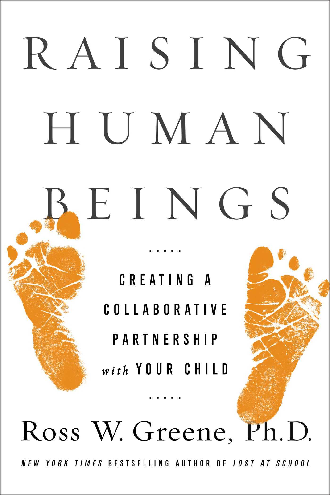 Raising Human Beings: Creating a Collaborative Partnership with Your Child  by  Ross W. Greene