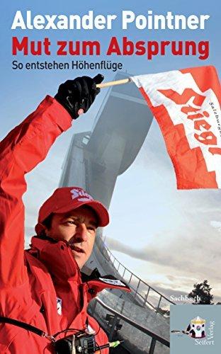 Mut zum Absprung: So entstehen Höhenflüge  by  Alexander Pointner