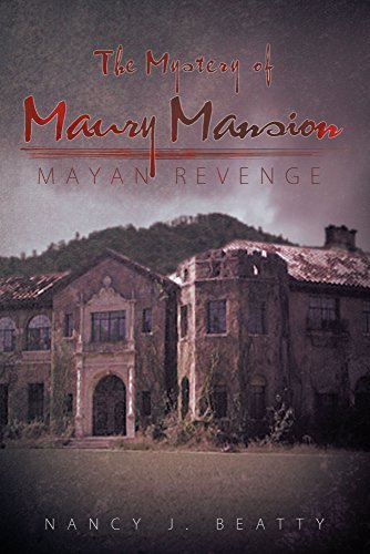 The Mystery of Maury Mansion: Mayan Revenge Nancy J. Beatty