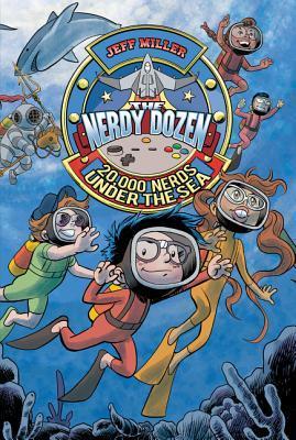 The Nerdy Dozen #3: 20,000 Nerds Under the Sea Jeff     Miller