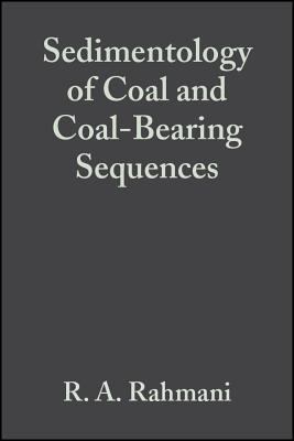Sedimentology of Coal and Coal-Bearing Sequences: Special Publication 7 of the IAS R. A. Rahmani