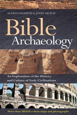 Bible Archaeology: An Exploration of the History and Culture of Early Civilizations  by  Alfred Hoerth