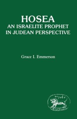 Hosea: An Israelite Prophet in Judean Perspective  by  Grace I. Emmerson