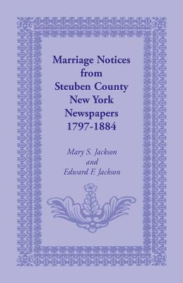 Marriage Notices From Steuben County, New York, Newspapers, 1797 1884 Mary S. Jackson