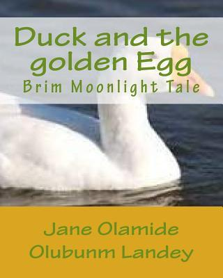 Duck and the Golden Egg: Brim Moonlight Tale Jane Olamide Olubunm Landey