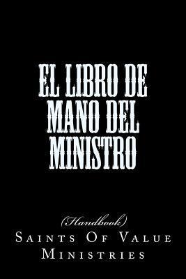 El Libro de Mano del Ministro: Spanish -Ministers Hand Book  by  Saints of Value Ministries