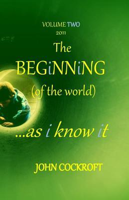 The Beginning Volume Two: Reflections on Life as I See It  by  John Cockroft