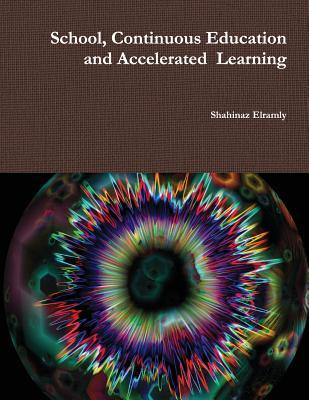 School, Continuous Education and Accelerated Learning: Accelerated Learning Education Sh Shahinaz Elramly Ly