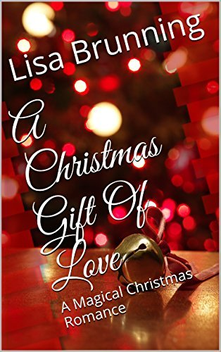 A Christmas Gift Of Love: A Magical Christmas Romance  by  Lisa Brunning