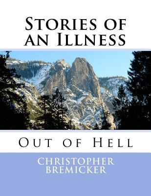 Stories of an Illness: Out of Hell Christopher G Bremicker