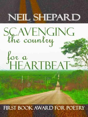 SCAVENGING THE COUNTRY FOR A HEARTBEAT: Poems  by  Neil Shepard