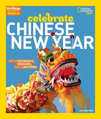 Holidays Around the World: Celebrate Chinese New Year: With Fireworks, Dragons, and Lanterns  by  Carolyn B. Otto