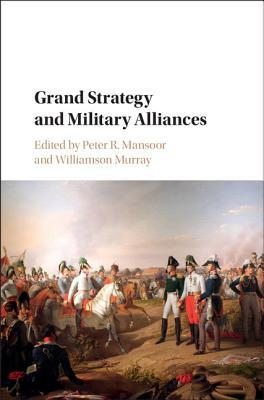 Grand Strategy and Military Alliances  by  Williamson Murray