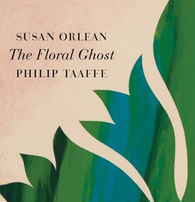 The Floral Ghost  by  Susan Orlean
