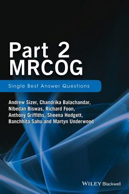 Part 2 Mrcog: Single Best Answers Questions  by  Andrew Sizer